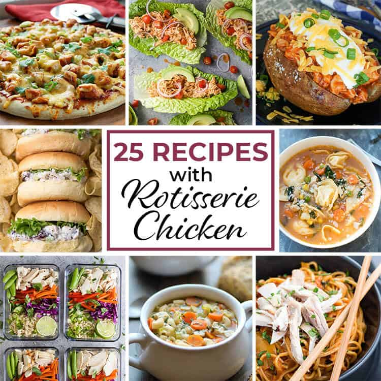 25 Easy Recipes with Rotisserie Chicken
